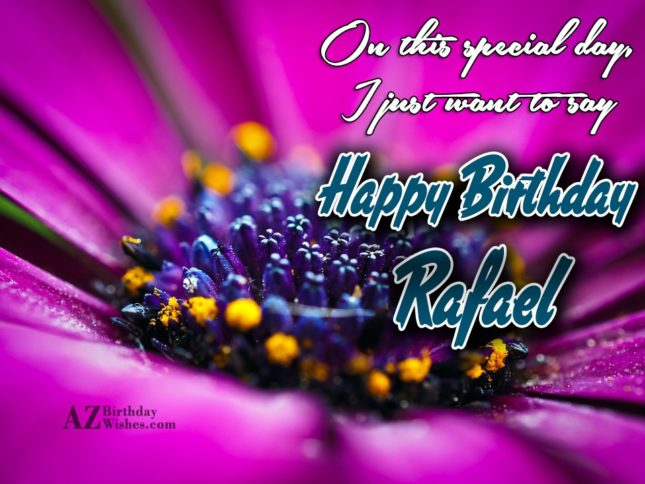 Happy Birthday Rafael - AZBirthdayWishes.com