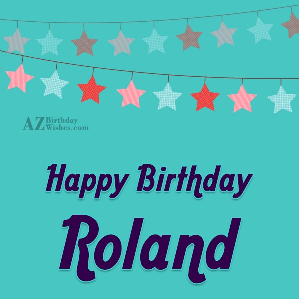 Happy Birthday Roland - AZBirthdayWishes.com