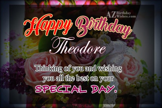 Happy Birthday Theodore - AZBirthdayWishes.com