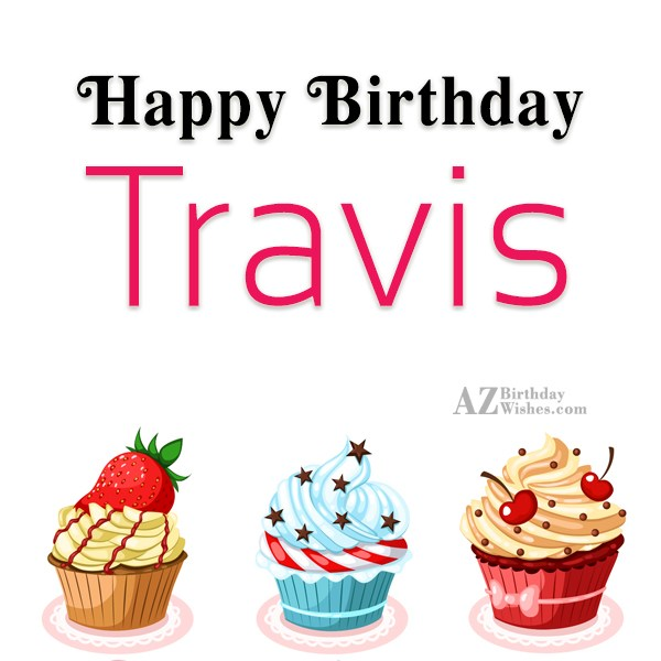 Happy Birthday Travis - AZBirthdayWishes.com