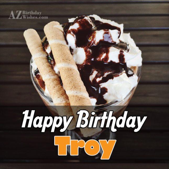 Happy Birthday Troy - AZBirthdayWishes.com