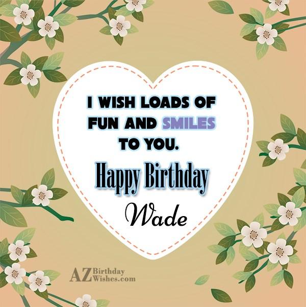 Happy Birthday Wade - AZBirthdayWishes.com