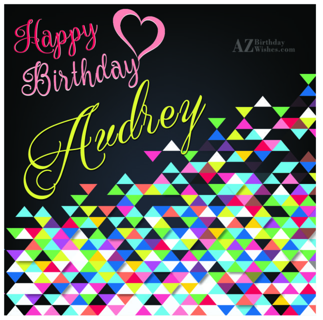 Happy Birthday Audrey - AZBirthdayWishes.com