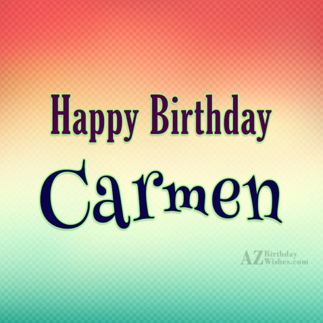 Happy Birthday Carmen - AZBirthdayWishes.com