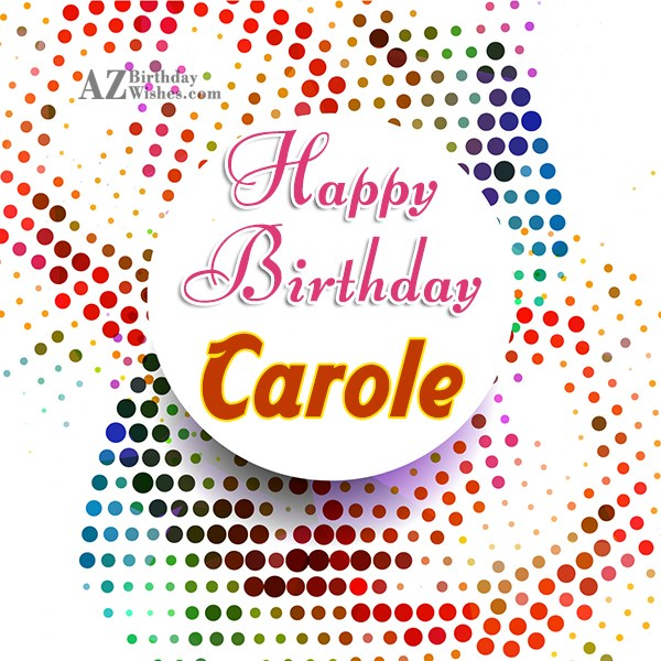 Happy Birthday Carole - AZBirthdayWishes.com