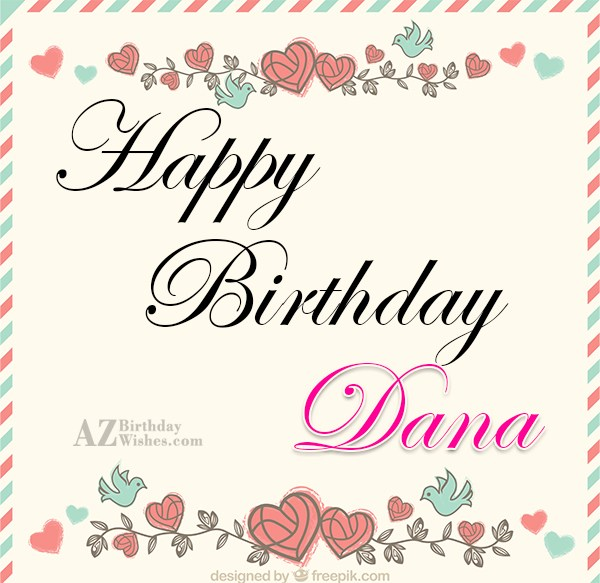 Happy Birthday Dana - AZBirthdayWishes.com