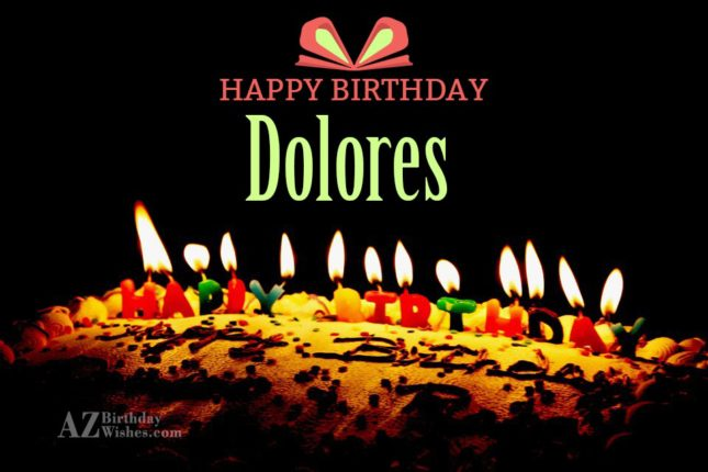 Happy Birthday Dolores - AZBirthdayWishes.com