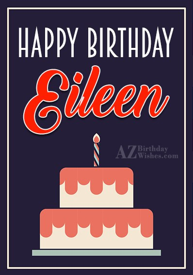 Happy Birthday Eileen - AZBirthdayWishes.com