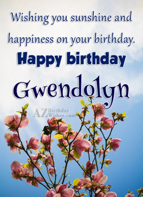 Happy Birthday Gwendolyn - AZBirthdayWishes.com