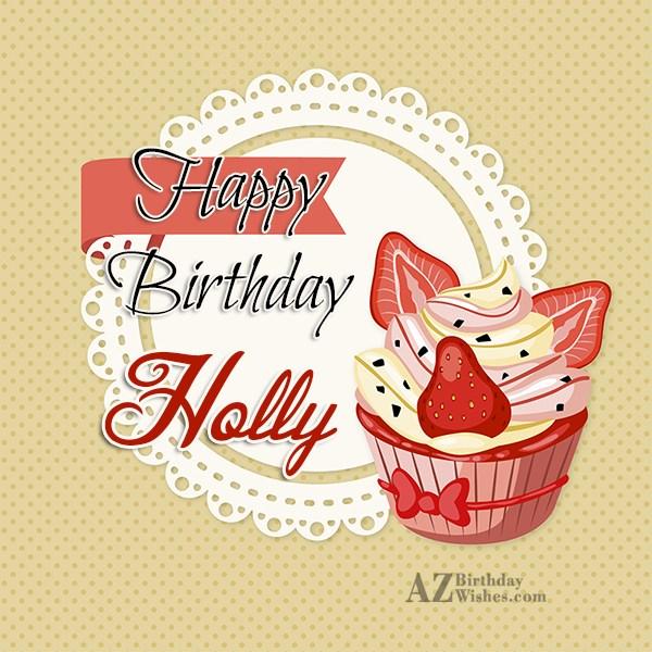 Happy Birthday Holly - AZBirthdayWishes.com