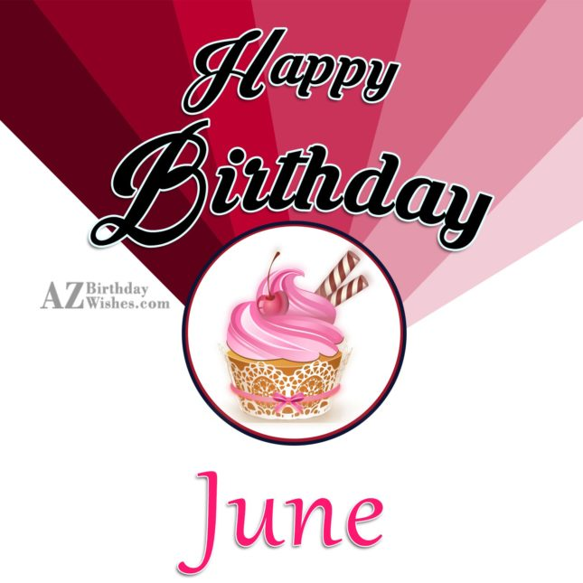 Happy Birthday June - AZBirthdayWishes.com