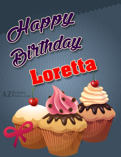 Happy Birthday Loretta - AZBirthdayWishes.com