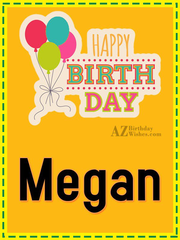 Happy Birthday Megan - AZBirthdayWishes.com
