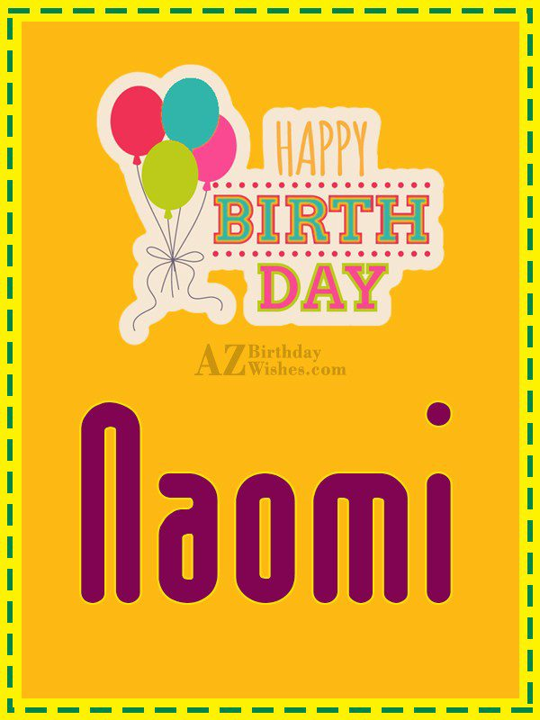 Happy Birthday Naomi - AZBirthdayWishes.com