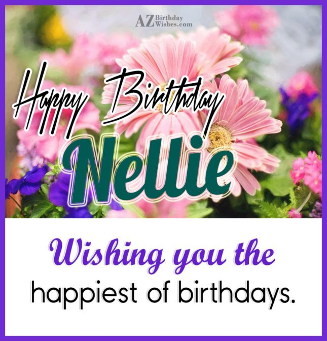 Happy Birthday Nellie - AZBirthdayWishes.com