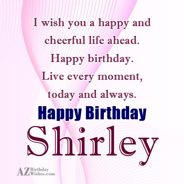 Happy Birthday Shirley - AZBirthdayWishes.com