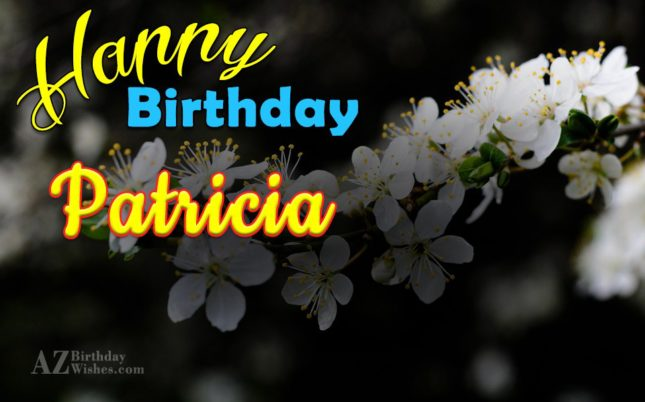 Happy Birthday Patricia - AZBirthdayWishes.com