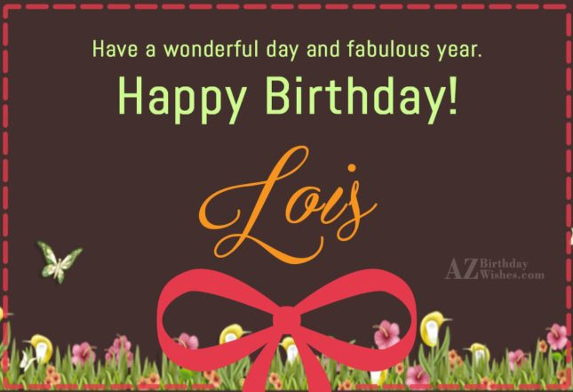 Happy Birthday Lois - AZBirthdayWishes.com