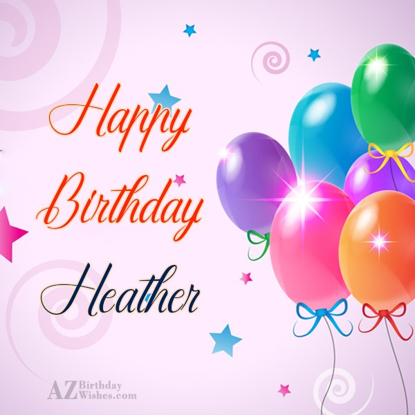Happy Birthday Heather - AZBirthdayWishes.com