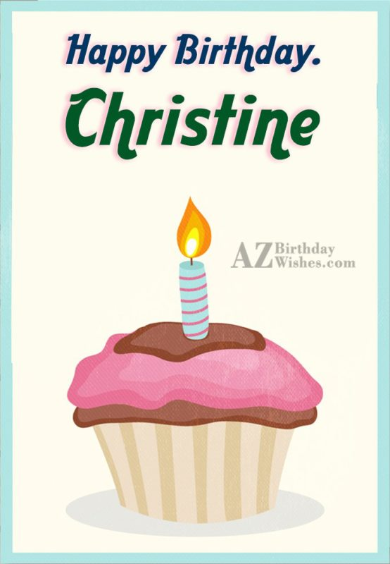 Happy Birthday Christine - AZBirthdayWishes.com