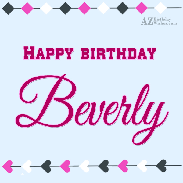 Happy Birthday Beverly - AZBirthdayWishes.com