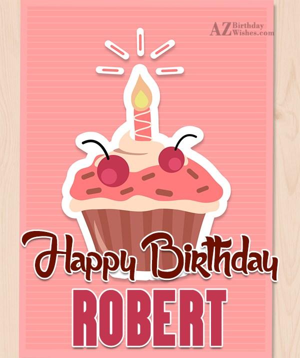 Happy Birthday Robert - AZBirthdayWishes.com