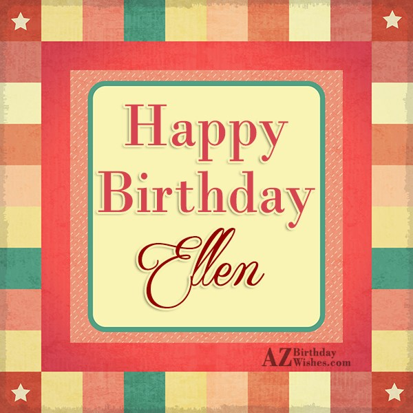 Happy Birthday Ellen - AZBirthdayWishes.com