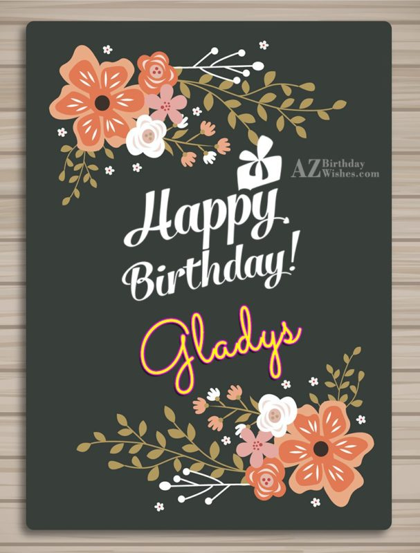 Happy Birthday Gladys - AZBirthdayWishes.com