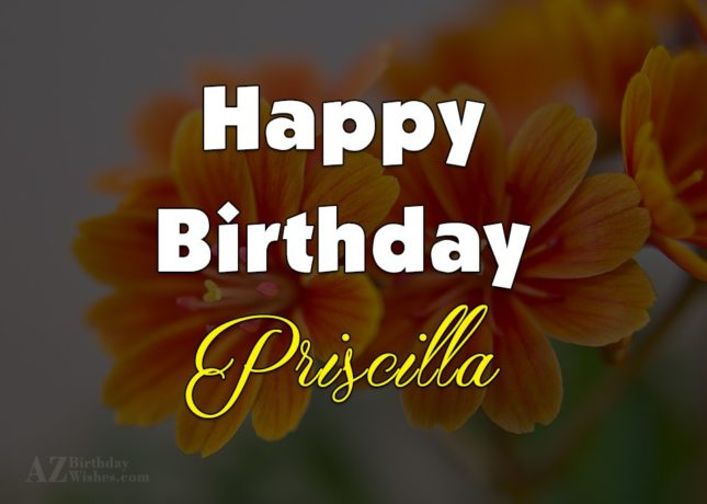 Happy Birthday Priscilla - AZBirthdayWishes.com
