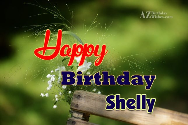 Happy Birthday Shelly - AZBirthdayWishes.com