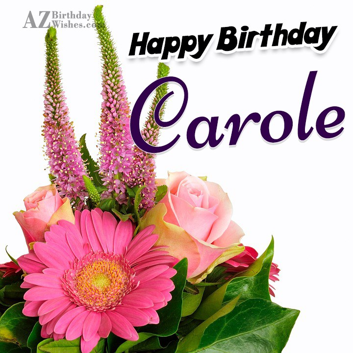happy birthday carole. Black Bedroom Furniture Sets. Home Design Ideas