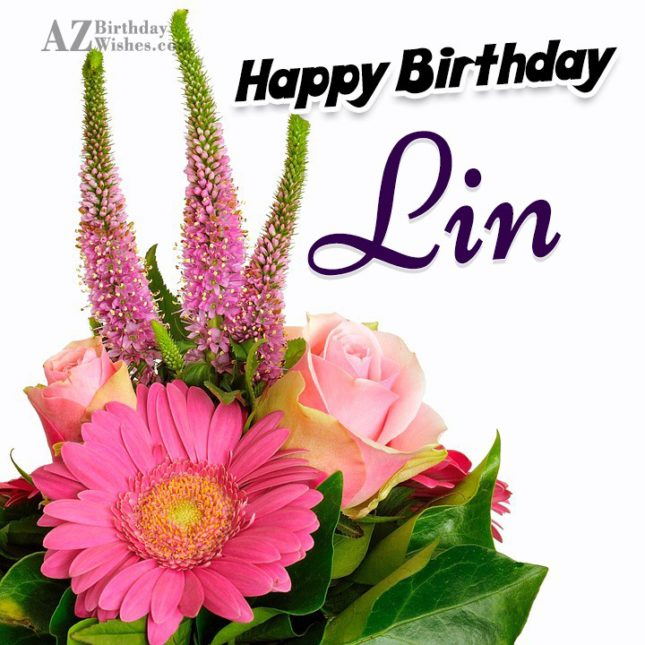 Happy Birthday Lin - AZBirthdayWishes.com
