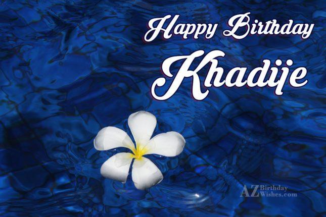 Happy Birthday Khadije - AZBirthdayWishes.com