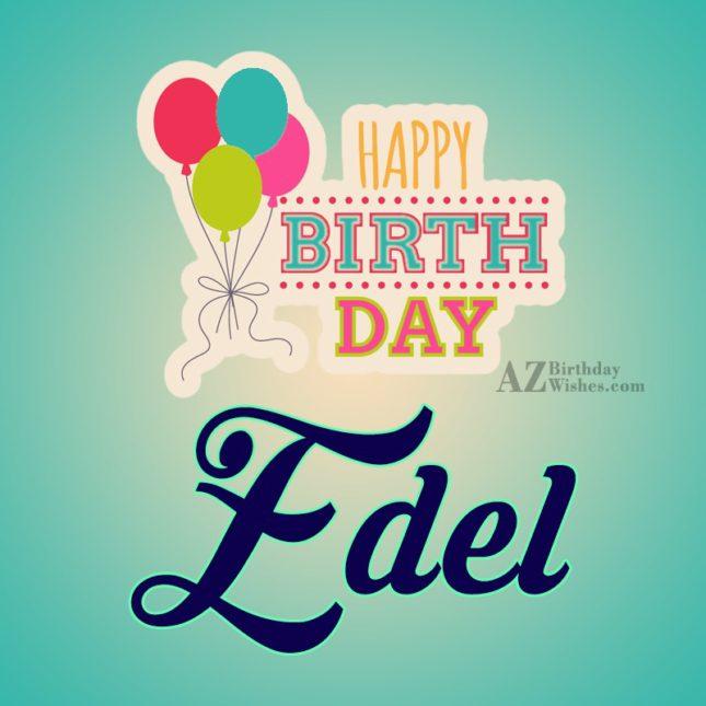 Happy Birthday Edel - AZBirthdayWishes.com