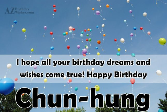 Happy Birthday Chun-hung - AZBirthdayWishes.com