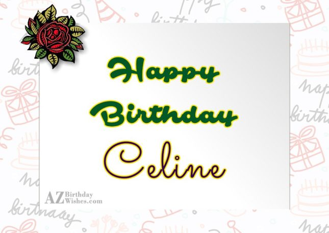 Happy Birthday Celine - AZBirthdayWishes.com
