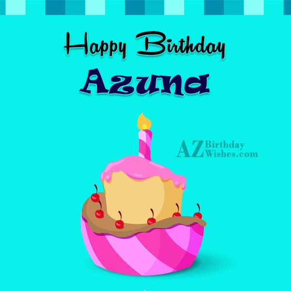 Happy Birthday Azuna - AZBirthdayWishes.com