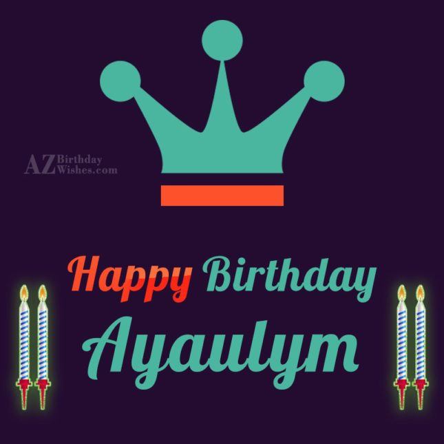 Happy Birthday Ayaulym - AZBirthdayWishes.com