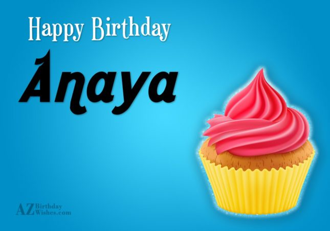 Happy Birthday Anaya - AZBirthdayWishes.com