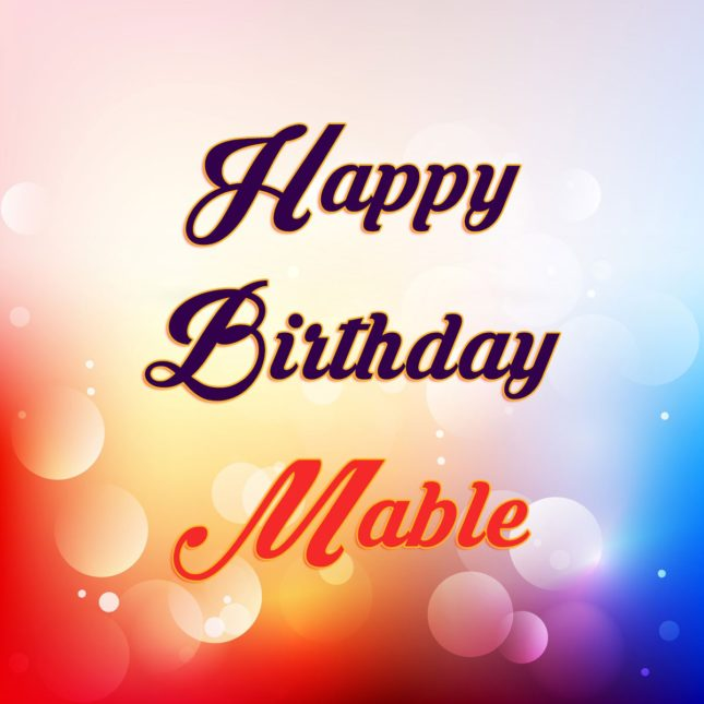 Happy Birthday Mable - AZBirthdayWishes.com