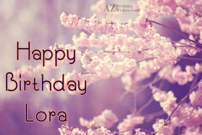 Happy Birthday Lora - AZBirthdayWishes.com