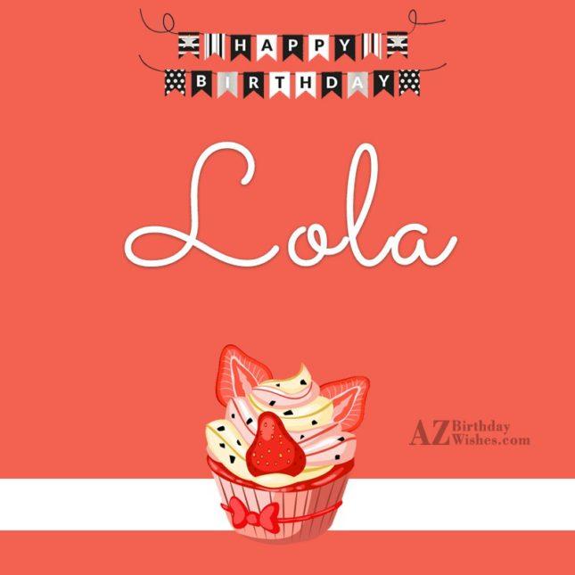 Happy Birthday Lola - AZBirthdayWishes.com