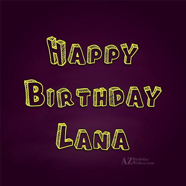 Happy Birthday Lana - AZBirthdayWishes.com