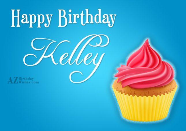 Happy Birthday Kelley - AZBirthdayWishes.com