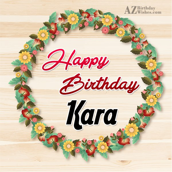 Happy Birthday Kara - AZBirthdayWishes.com