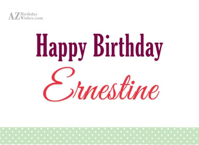 Happy Birthday Ernestine - AZBirthdayWishes.com