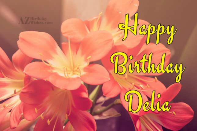 Happy Birthday Delia - AZBirthdayWishes.com