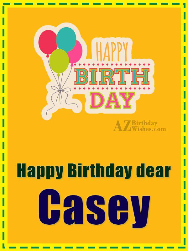Happy Birthday Casey - AZBirthdayWishes.com