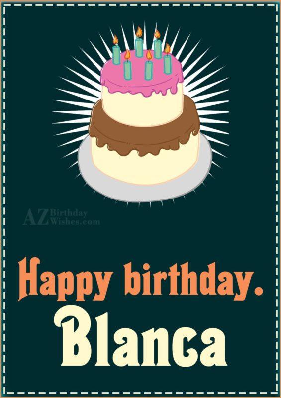 Happy Birthday Blanca - AZBirthdayWishes.com