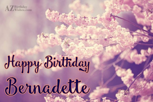 Happy Birthday Bernadette - AZBirthdayWishes.com